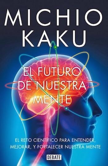 unademagiaporfavor-libro-ciencia-biologia-marzo-2014-debate-el-futuro-de-nuestra-mente-michio-kaku-portada rdctgry